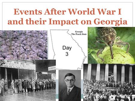 Events After World War I and their Impact on Georgia Day 3.
