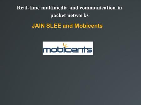 Real-time multimedia and communication in packet networks JAIN SLEE and Mobicents.