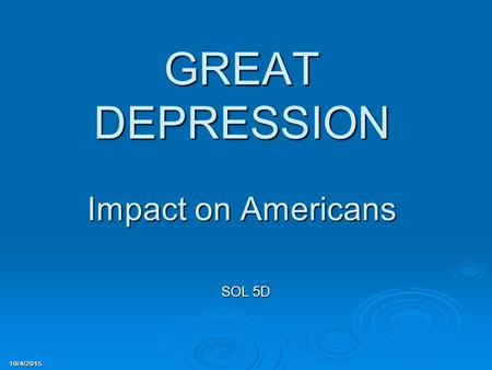 10/4/2015 GREAT DEPRESSION Impact on Americans SOL 5D.