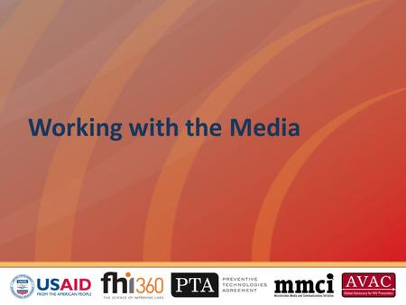 Working with the Media. This session will cover how to: Understand the media Develop a media strategy Monitor and respond, as needed, to media coverage.