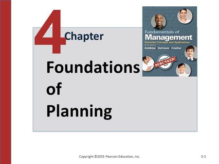 Copyright ©2015 Pearson Education, Inc.5-1 Chapter 4 Foundations of Planning.