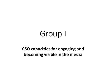 Group I CSO capacities for engaging and becoming visible in the media.