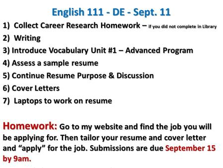 English 111 - DE - Sept. 11 1)Collect Career Research Homework – if you did not complete in Library 2) Writing 3) Introduce Vocabulary Unit #1 – Advanced.