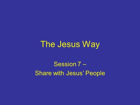 The Jesus Way Session 7 – Share with Jesus' People.