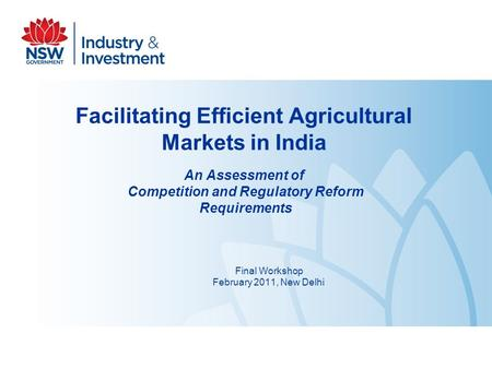Facilitating Efficient Agricultural Markets in India An Assessment of Competition and Regulatory Reform Requirements Final Workshop February 2011, New.