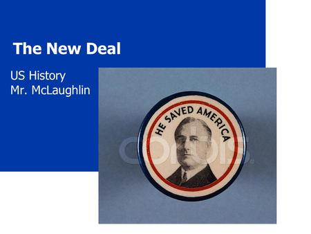 "The New Deal US History Mr. McLaughlin. 2 The ""Old Deal"" What? President Hoover's reaction to the Great Depression President Herbert Hoover."