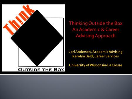Thinking Outside the Box An Academic & Career Advising Approach.