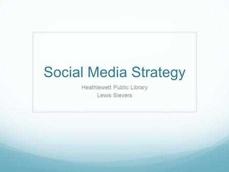 Social Media Strategy Heathlewett Public Library Lewis Sievers.