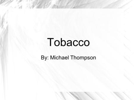 Tobacco By: Michael Thompson. Thesis Statement The Tobacco Transition Impact Program, or tobacco buyout, has discouraged growing the crop and killed small.
