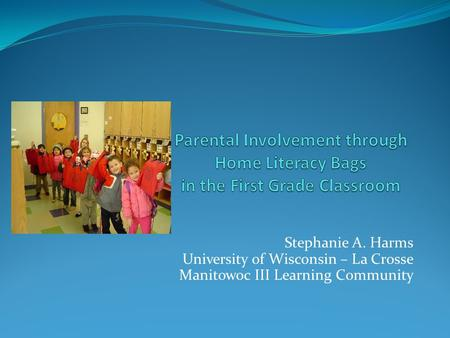 Stephanie A. Harms University of Wisconsin – La Crosse­ Manitowoc III Learning Community.