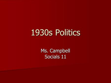 1930s Politics Ms. Campbell Socials 11. Responding to the Depression During the 1930s Prime Minister Mackenzie King was unprepared to deal with the realities.