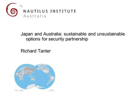 Japan and Australia: sustainable and unsustainable options for security partnership Richard Tanter.