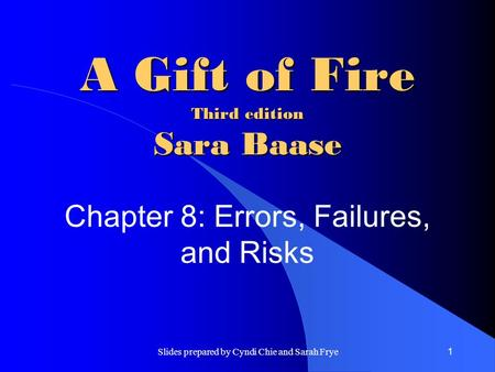 Slides prepared by Cyndi Chie and Sarah Frye1 A Gift of Fire Third edition Sara Baase Chapter 8: Errors, Failures, and Risks.