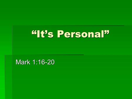 """It's Personal"" Mark 1:16-20. Discipleship is personal: a personal call to TRANSFORMATION."