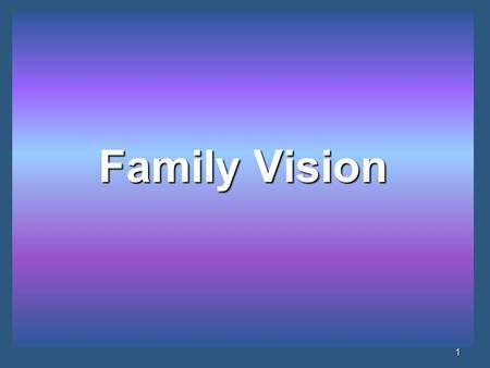 1 Family Vision. 2 Matthew 12:46-49 (NIV) 46 While Jesus was still talking to the crowd, His mother and brothers stood outside, wanting to speak to Him.