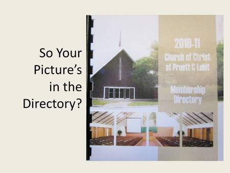 So Your Picture's in the Directory?.  You have chosen to be identified as a member of this local church.