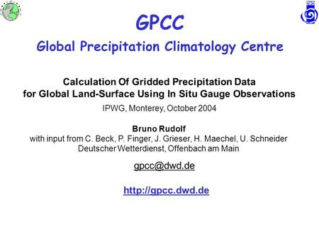 GPCC Global Precipitation Climatology Centre Calculation Of Gridded Precipitation Data for Global Land-Surface Using In Situ Gauge Observations IPWG, Monterey,