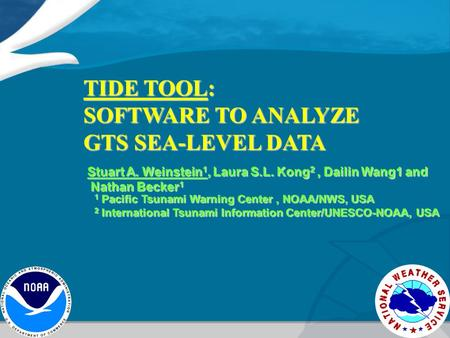TIDE TOOL: SOFTWARE TO ANALYZE GTS SEA-LEVEL DATA Stuart A. Weinstein 1, Laura S.L. Kong 2, Dailin Wang1 and Nathan Becker 1 Nathan Becker 1 1 Pacific.
