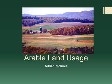 Arable Land Usage Adrian McInnis. Outline  Introduction- Arable Land Use  Current State and Trends  Reasons for lose of arable land  Issues  Environment.