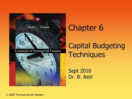Chapter 6 Capital Budgeting Techniques Sept 2010 Dr. B. Asiri © 2005 Thomson/South-Western.
