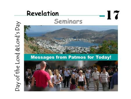 Day of the Lord &Lord's Day Messages from Patmos for Today! Revelation Seminars 17.