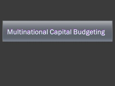 Multinational Capital Budgeting. Capital Budgeting in Foreign Subsidiaries  MNCs evaluate international projects by using multinational capital budgeting,