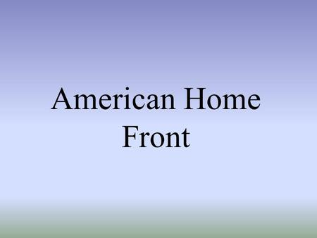 American Home Front. Mobilization for War men into Armed Forces + factories to war production = full employment & end of Depression.