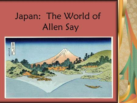 Japan: The World of Allen Say. Japan is an island country in the North Pacific Ocean. There are 4 islands that make up Japan.