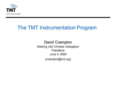 The TMT Instrumentation Program David Crampton Meeting with Chinese Delegation Pasadena June 4, 2009