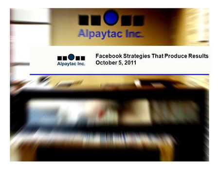 Facebook Strategies That Produce Results October 5, 2011.