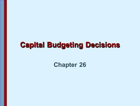"Capital Budgeting Decisions Chapter 26. Capital Budgeting Budgeting for the acquisition of ""capital assets"" Capital budgeting techniques (a) Payback period."