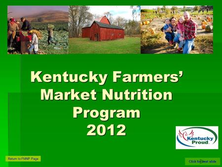Click for next slide Return to FMNP Page Kentucky Farmers' Market Nutrition Program 2012.
