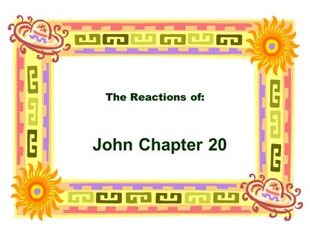 "The Reactions of: John Chapter 20. The Characters of John 20 Peter and ""the Beloved Disciple"" vv 1-10 respond to the report of Mary Magdalene Peter enters."