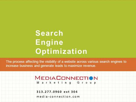 Search Engine Optimization 313.277.0960 ext 304 media-connection.com The process affecting the visibility of a website across various search engines to.