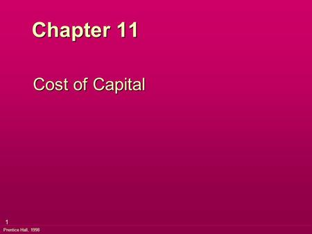 1 Prentice Hall, 1998 Chapter 11 Cost of Capital.