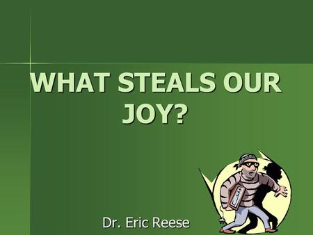 WHAT STEALS OUR JOY? Dr. Eric Reese. The church of Philippi was started on the 2nd missionary trip of the Apostle Paul. (recorded in Acts 16) The church.