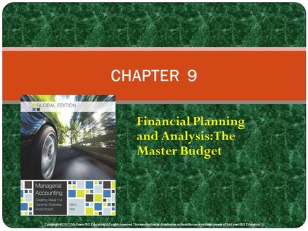 Financial Planning and Analysis: The Master Budget CHAPTER 9 Copyright © 2015 McGraw-Hill Education. All rights reserved. No reproduction or distribution.