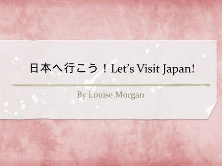 日本へ行こう! Let's Visit Japan! By Louise Morgan. Day 1 - Transportation Fly from Sydney International Airport to Narita International Airport (New Tokyo International.