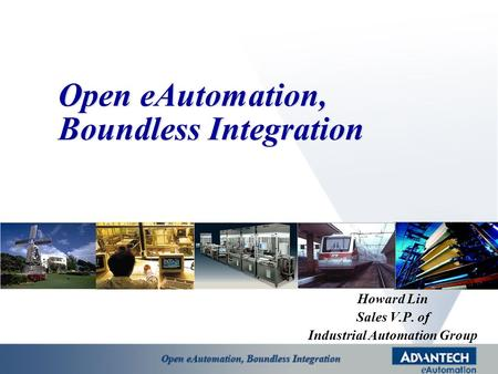 Open eAutomation, Boundless Integration Howard Lin Sales V.P. of Industrial Automation Group.