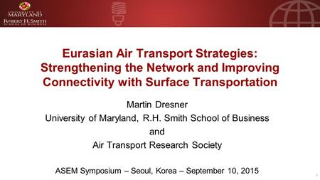 1 Eurasian Air Transport Strategies: Strengthening the Network and Improving Connectivity with Surface Transportation Martin Dresner University of Maryland,