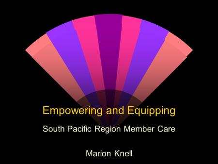 Empowering and Equipping South Pacific Region Member Care Marion Knell.
