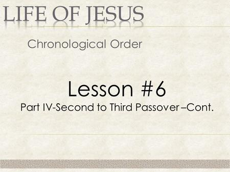 Chronological Order Lesson #6 Part IV-Second to Third Passover –Cont.