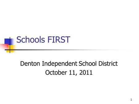 1 Schools FIRST Denton Independent School District October 11, 2011.