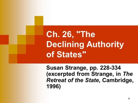 1 Ch. 26, The Declining Authority of States Susan Strange, pp. 228-334 (excerpted from Strange, in The Retreat of the State, Cambridge, 1996)