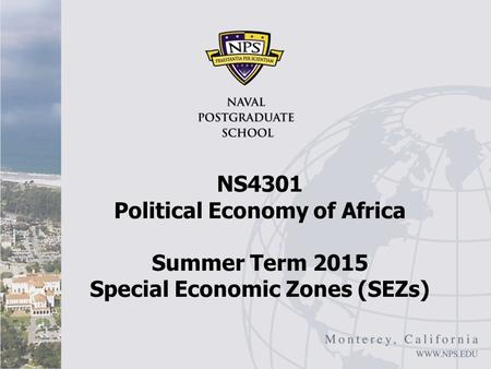 NS4301 Political Economy of Africa Summer Term 2015 Special Economic Zones (SEZs)