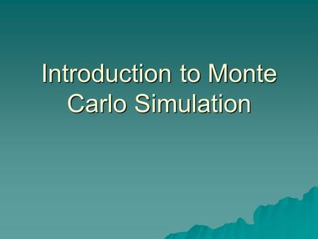 Introduction to Monte Carlo Simulation. What is a Monte Carlo simulation? In a Monte Carlo simulation we attempt to follow the `time dependence' of a.