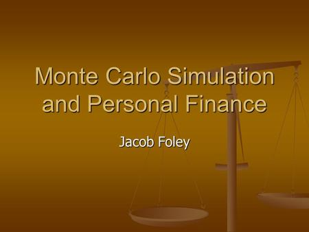 Monte Carlo Simulation and Personal Finance Jacob Foley.