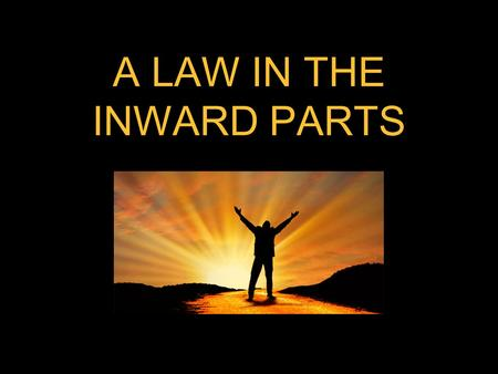 A LAW IN THE INWARD PARTS. JEREMIAH 31 33 But this [shall be] the covenant that I will make with the house of Israel; After those days, saith the LORD,