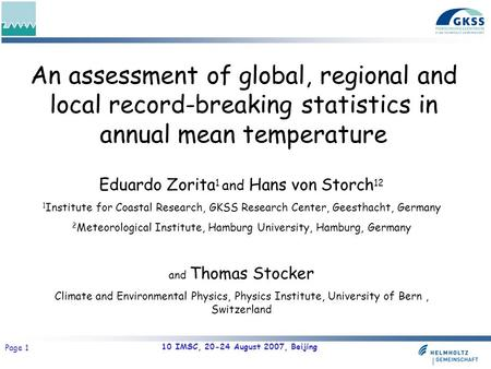 10 IMSC, 20-24 August 2007, Beijing Page 1 An assessment of global, regional and local record-breaking statistics in annual mean temperature Eduardo Zorita.
