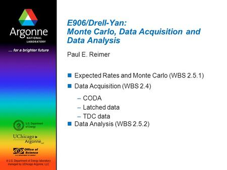 E906/Drell-Yan: Monte Carlo, Data Acquisition and Data Analysis Paul E. Reimer Expected Rates and Monte Carlo (WBS 2.5.1) Data Acquisition (WBS 2.4) –CODA.